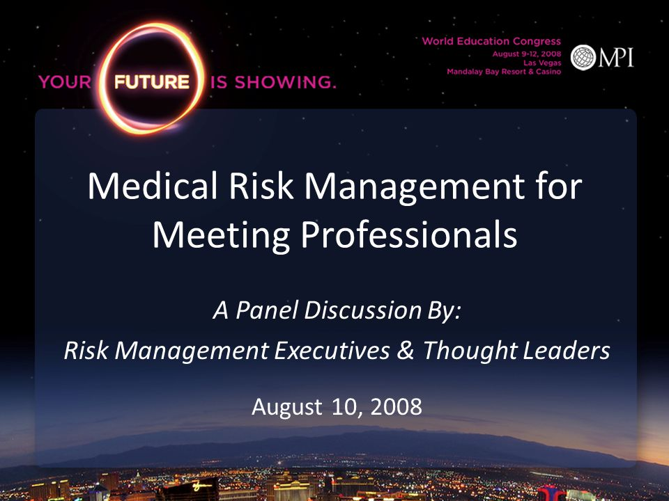 Session Description A senior panel of risk management thought leaders will share firsthand experiences and recommendations designed for anyone who faces the responsibility of coping with medical liability issues at meetings & events.