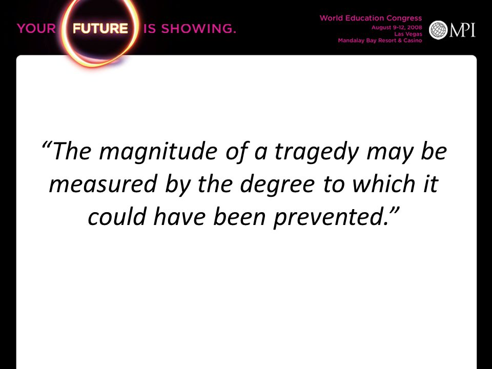 The magnitude of a tragedy may be measured by the degree to which it could have been prevented.