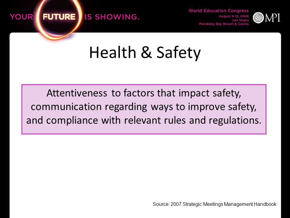 Health & Safety Attentiveness to factors that impact safety, communication regarding ways to improve safety, and compliance with relevant rules and regulations.