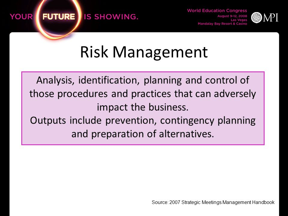 Risk Management Analysis, identification, planning and control of those procedures and practices that can adversely impact the business.