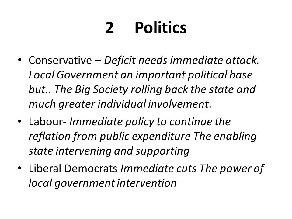2Politics Conservative – Deficit needs immediate attack. Local Government an important political base but.. The Big Society rolling back the state and