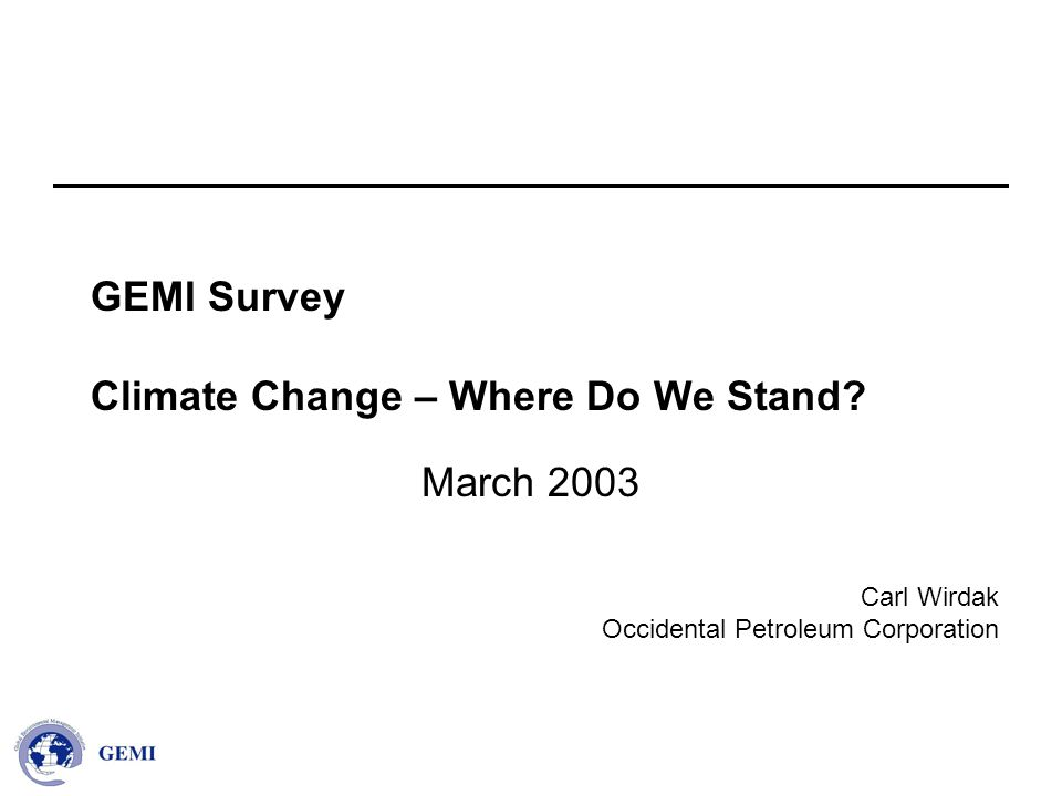 Carl Wirdak Occidental Petroleum Corporation GEMI Survey Climate Change – Where Do We Stand.