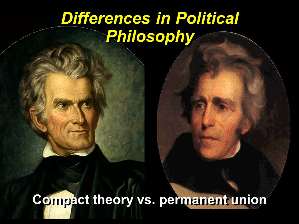 Differences in Political Philosophy Compact theory vs. permanent union
