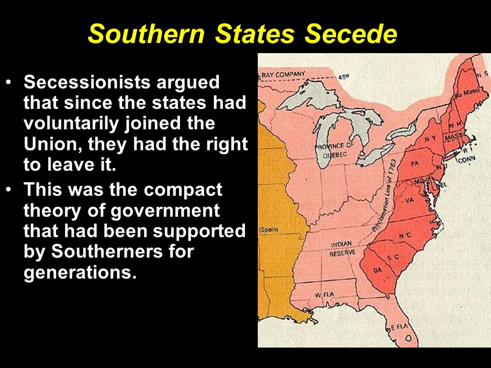Southern States Secede Secessionists argued that since the states had voluntarily joined the Union, they had the right to leave it.