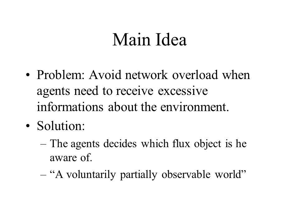 Main Idea Problem: Avoid network overload when agents need to receive excessive informations about the environment.