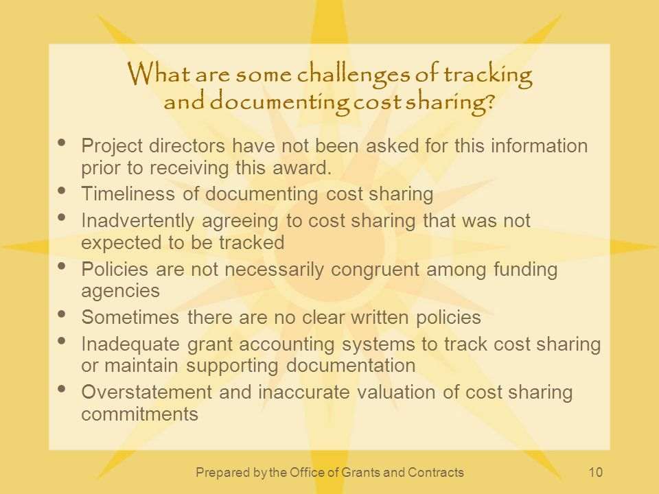 Prepared by the Office of Grants and Contracts10 What are some challenges of tracking and documenting cost sharing? Project directors have not been as