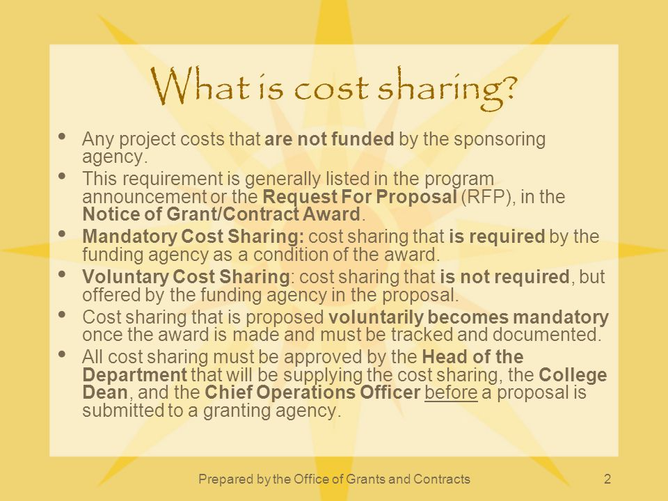 Prepared by the Office of Grants and Contracts2 What is cost sharing? Any project costs that are not funded by the sponsoring agency. This requirement