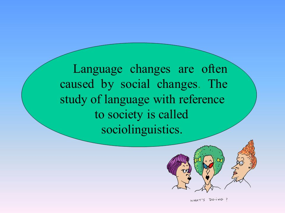 Language changes are often caused by social changes.