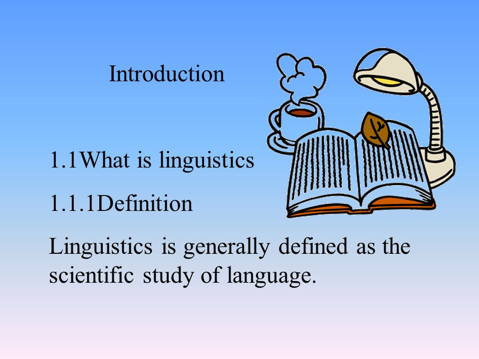 Introduction 1.1What is linguistics 1.1.1Definition Linguistics is generally defined as the scientific study of language.