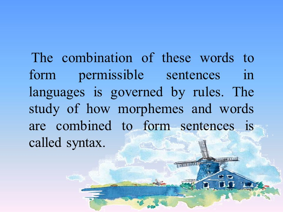 The combination of these words to form permissible sentences in languages is governed by rules.