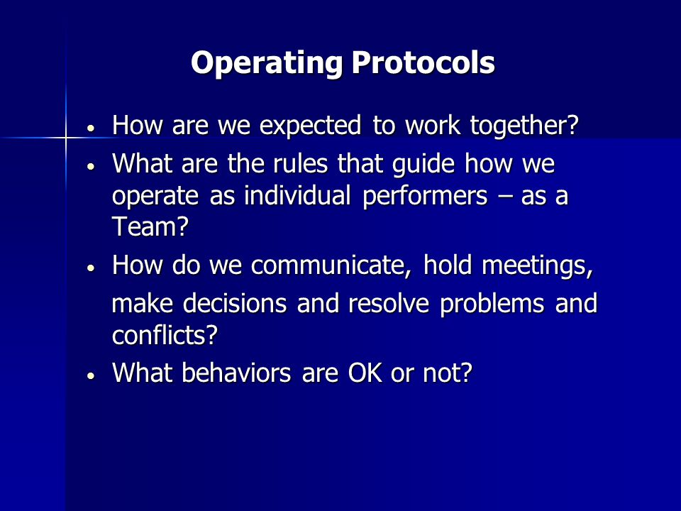 Operating Protocols Operating Protocols How are we expected to work together.