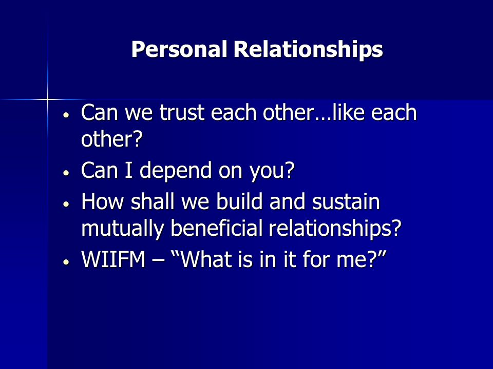 Personal Relationships Personal Relationships Can we trust each other…like each other.