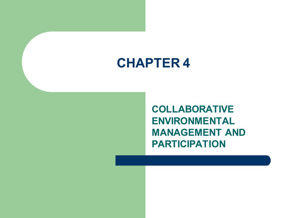 CHAPTER 4 COLLABORATIVE ENVIRONMENTAL MANAGEMENT AND PARTICIPATION