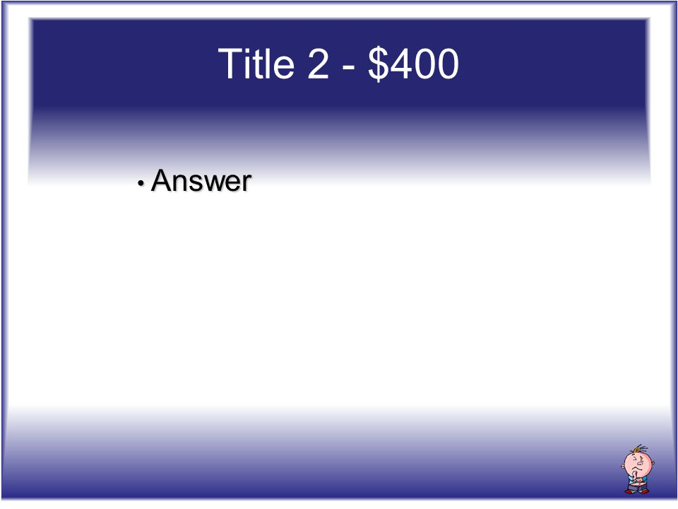 Title 2 - $400 Answer Answer
