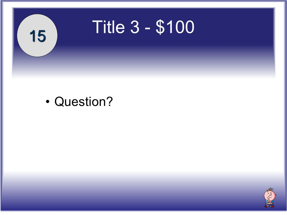 Title 3 - $100 Question 15