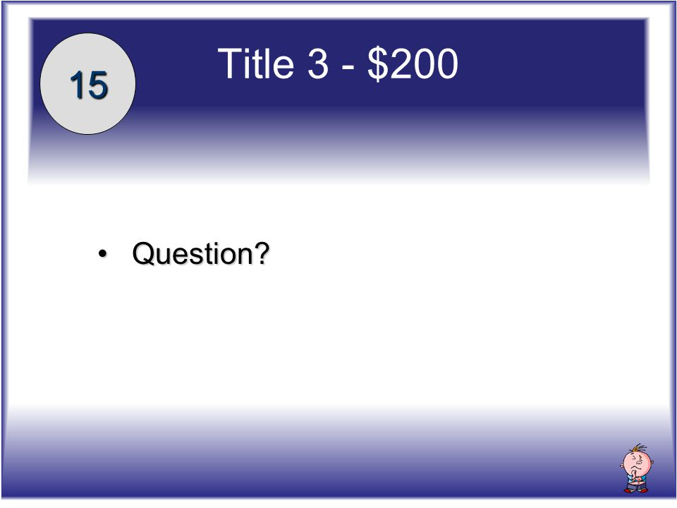 Title 3 - $200 15 Question Question