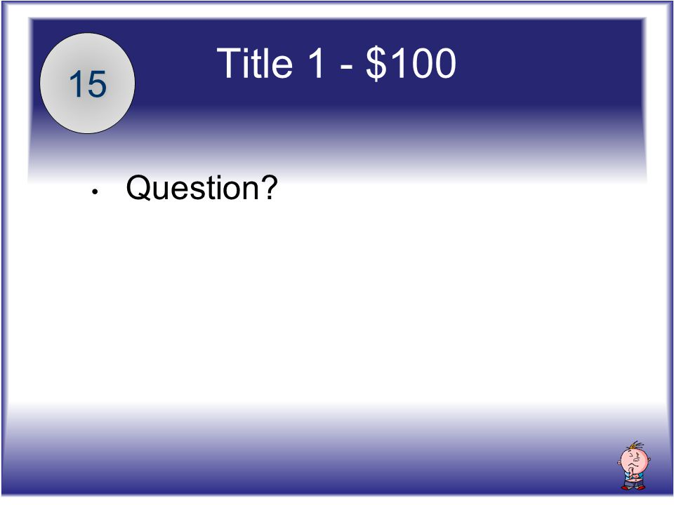 Title 1 - $100 Question 15