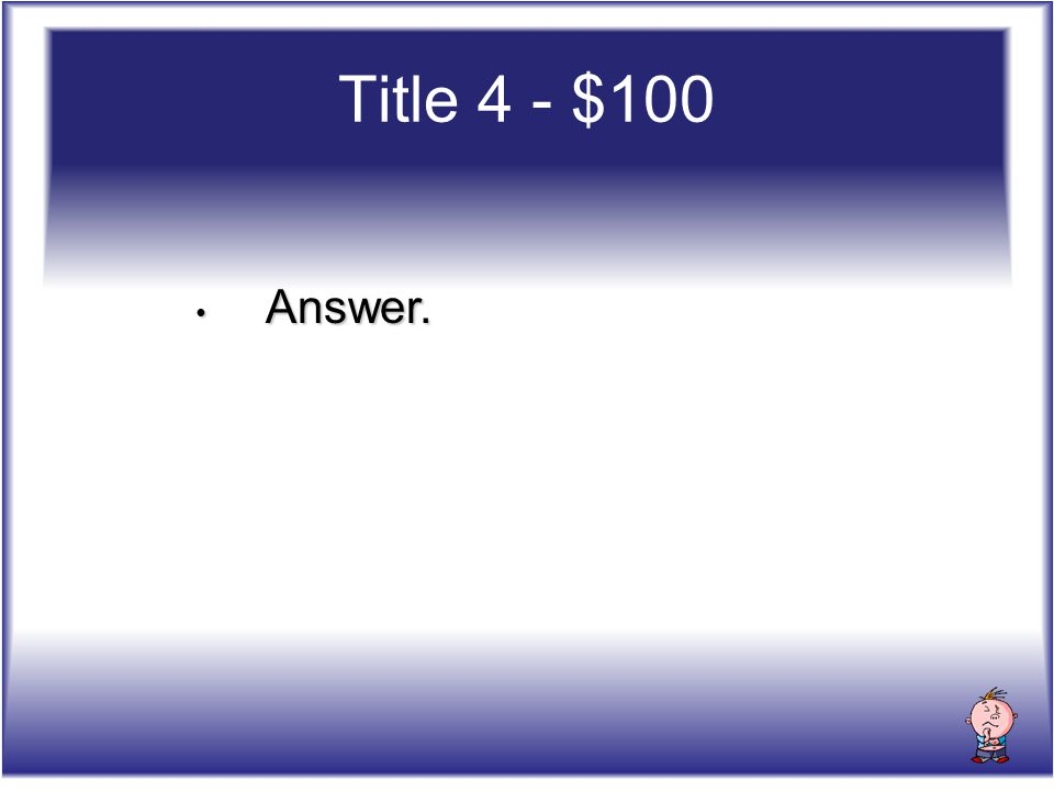 Answer. Answer. Title 4 - $100