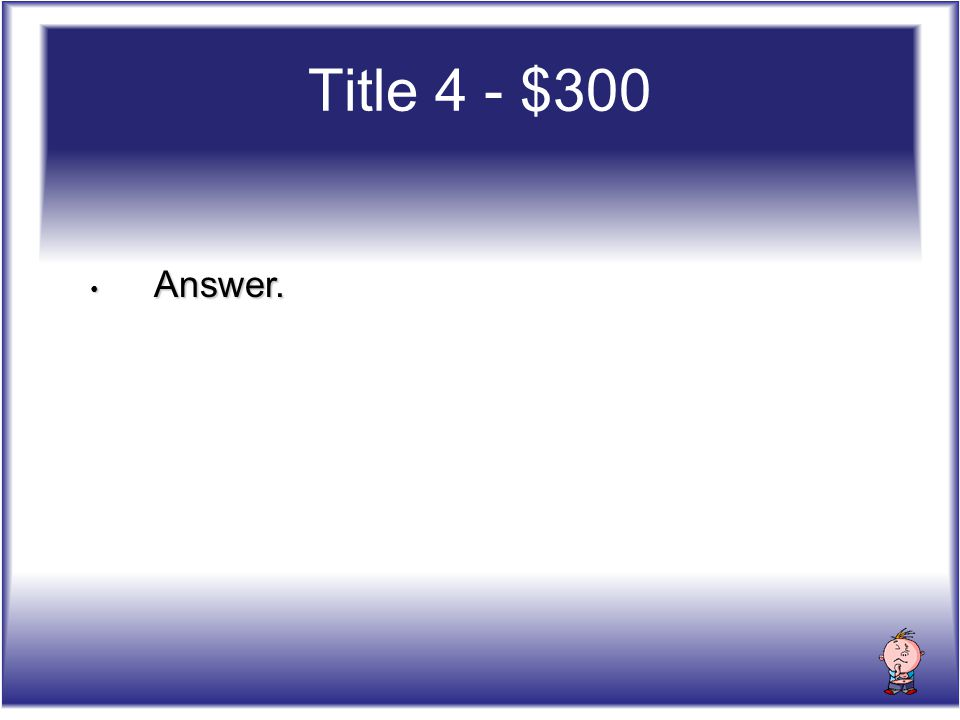 Title 4 - $300 Answer. Answer.