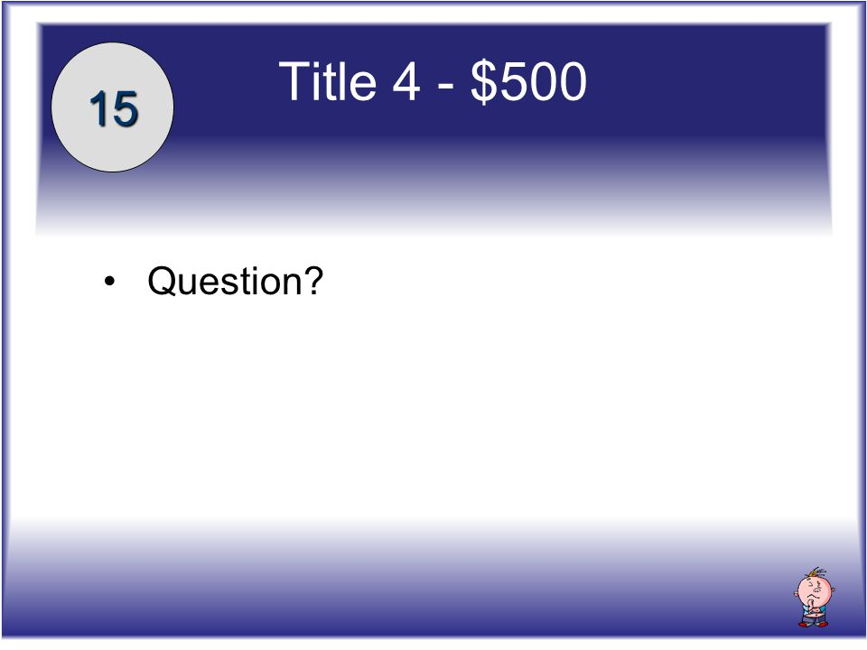 Title 4 - $500 Question 15