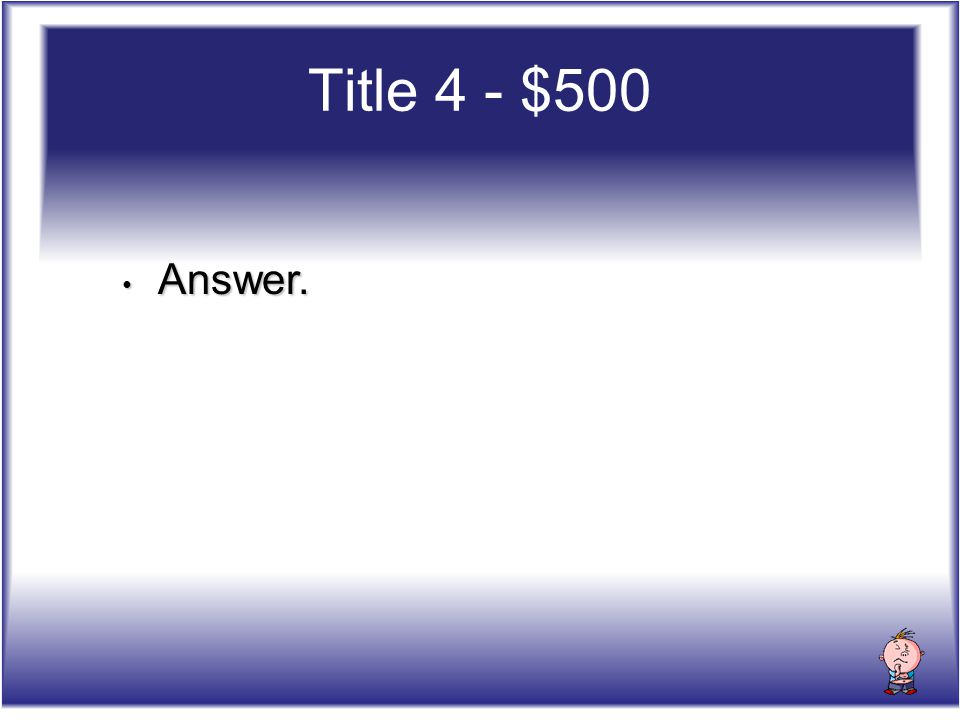 Title 4 - $500 Answer. Answer.