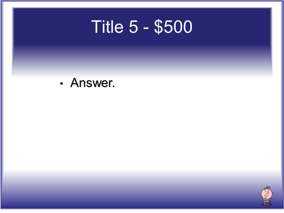 Title 5 - $500 Answer. Answer.