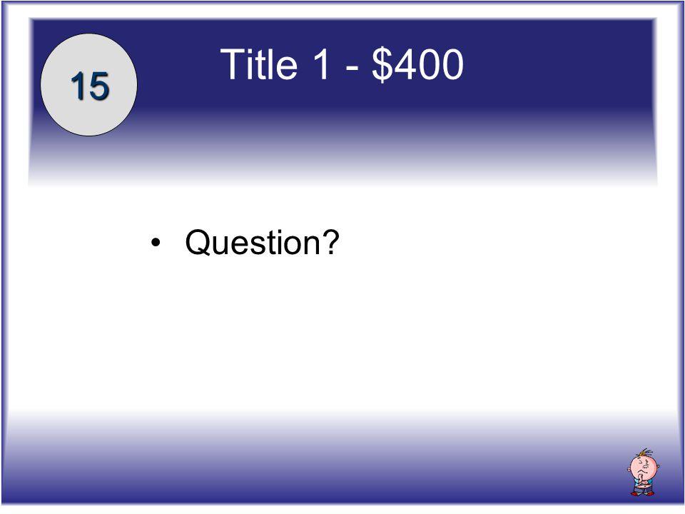 Answer Answer Title 1 - $400