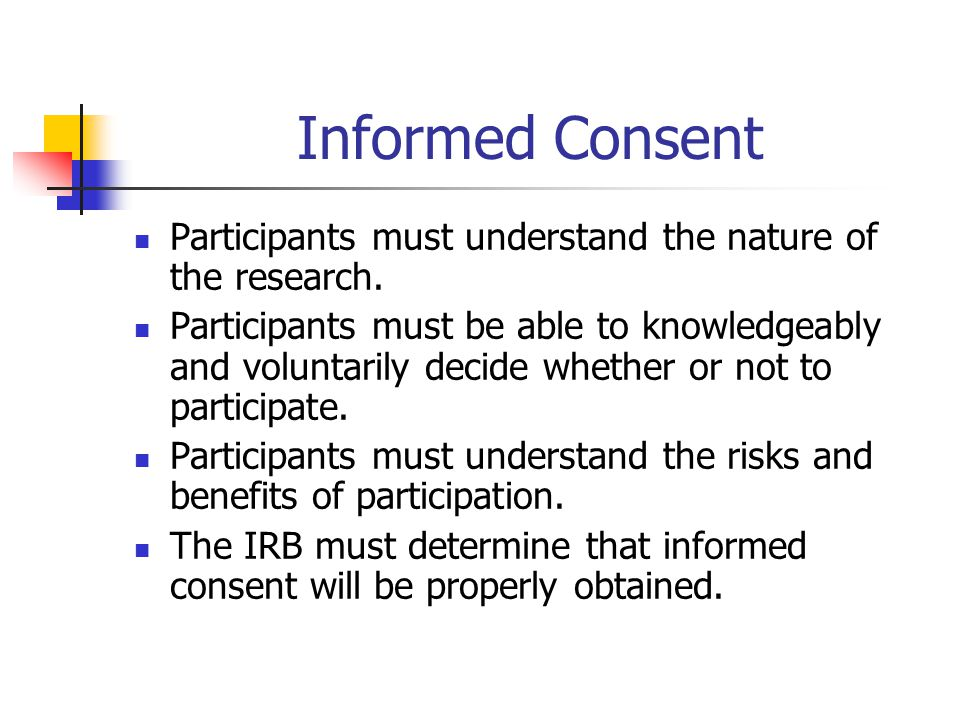 Informed Consent Participants must understand the nature of the research.