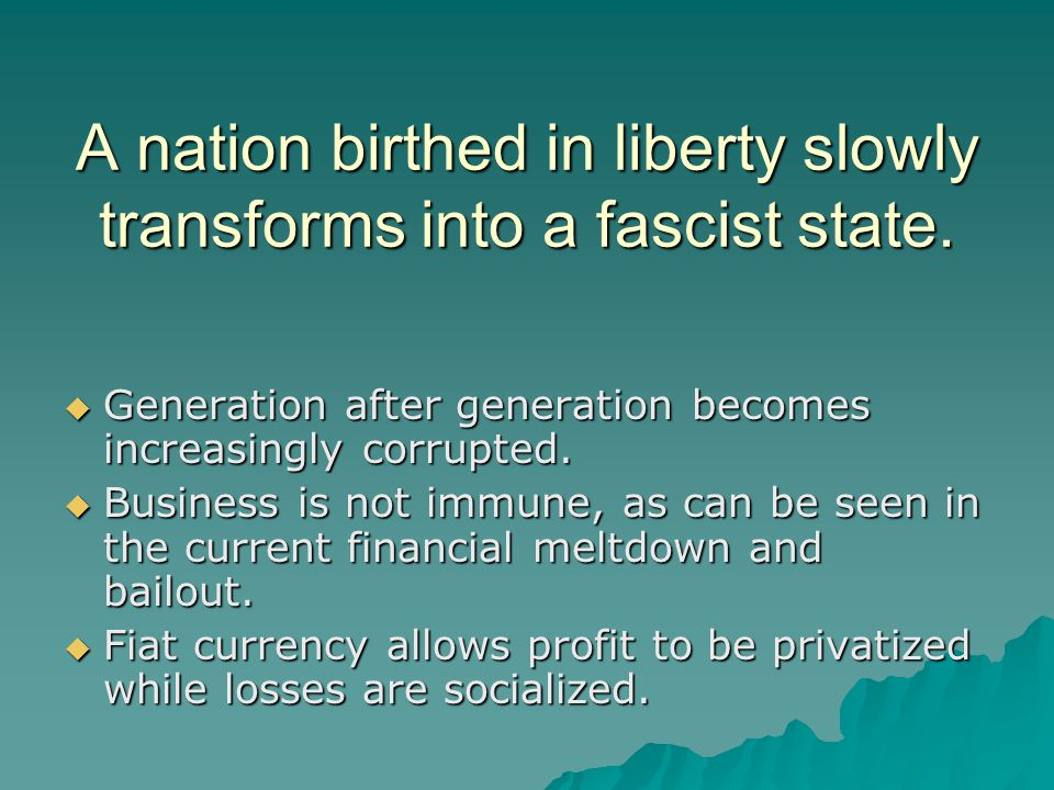 A nation birthed in liberty slowly transforms into a fascist state.  Generation after generation becomes increasingly corrupted.  Business is not im