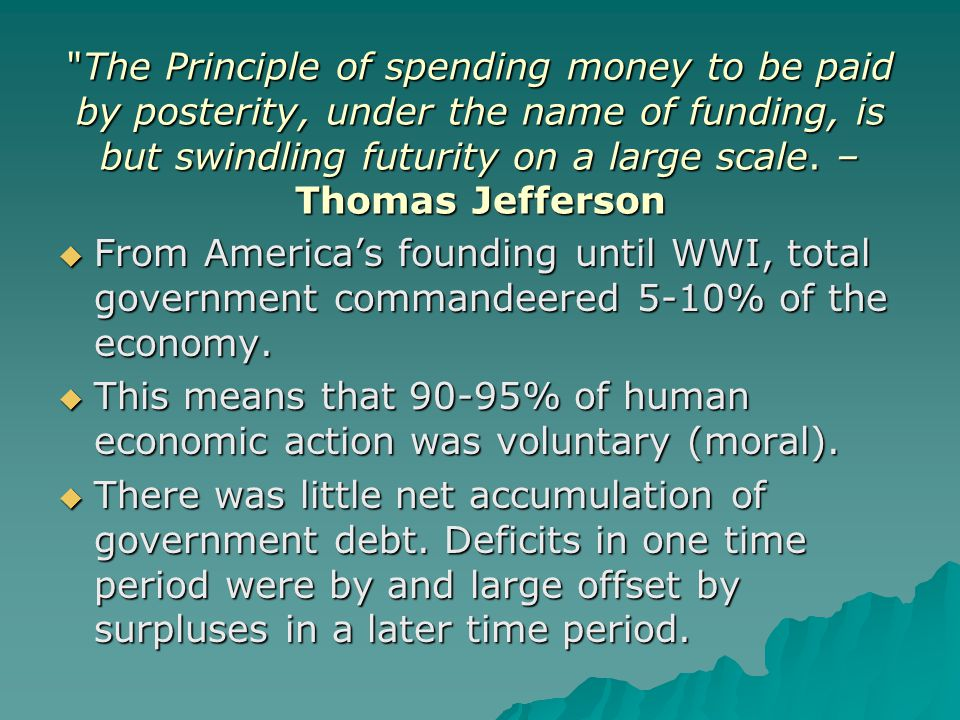 The Principle of spending money to be paid by posterity, under the name of funding, is but swindling futurity on a large scale.