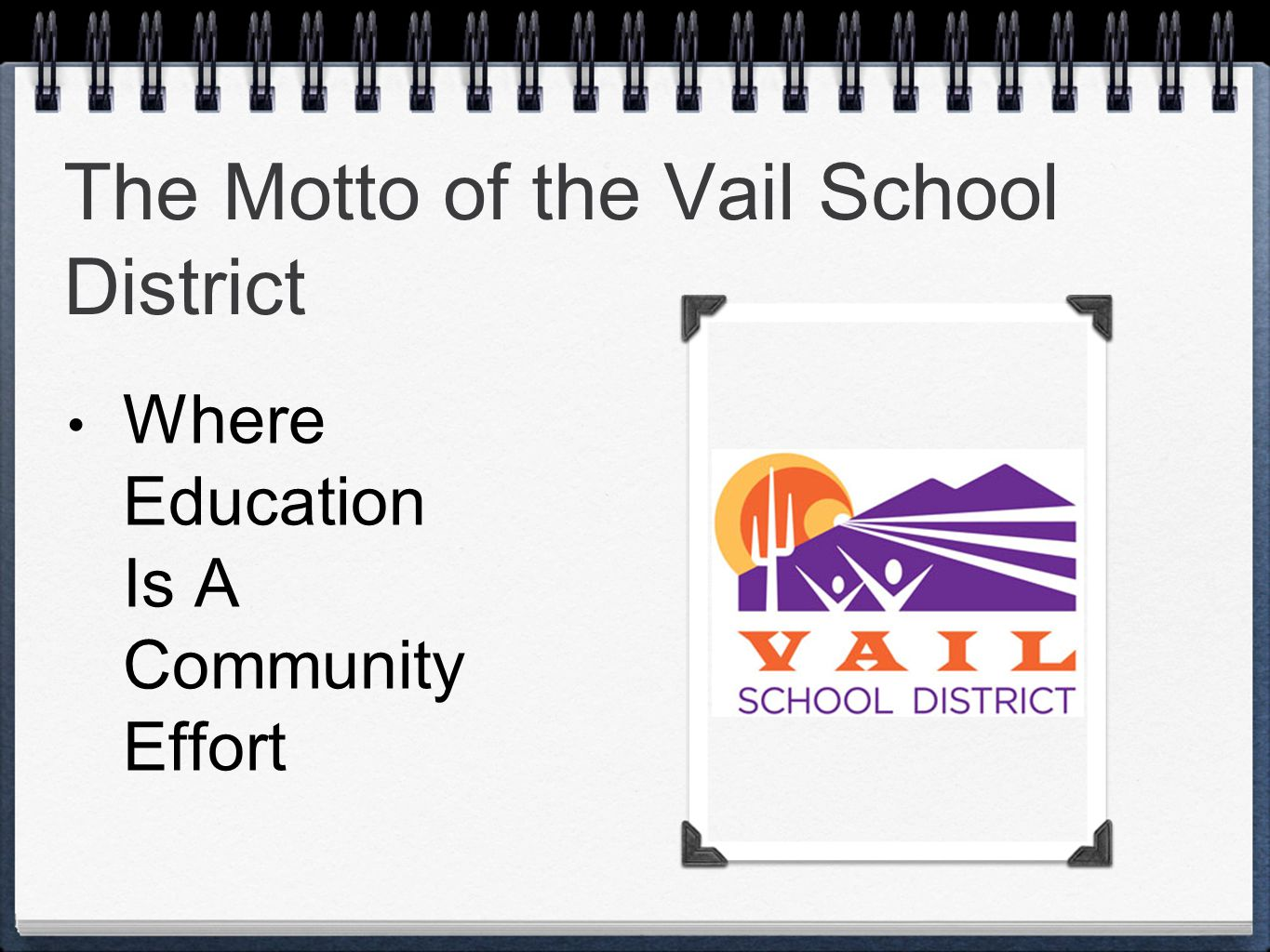 The Motto of the Vail School District Where Education Is A Community Effort