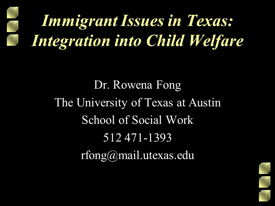 Immigrant Issues in Texas: Integration into Child Welfare Dr.