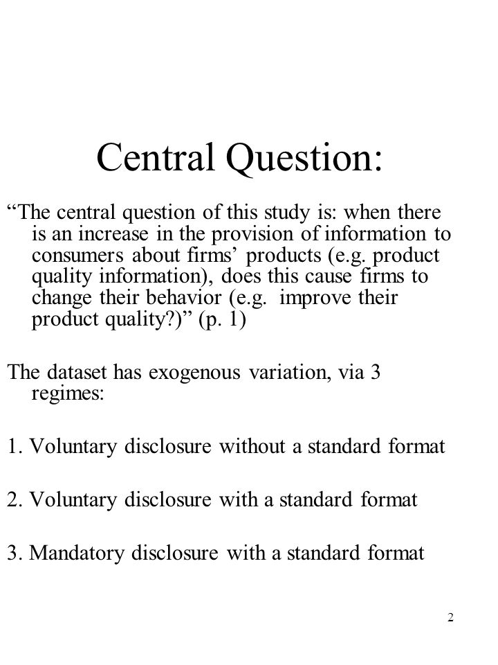 2 Central Question: The central question of this study is: when there is an increase in the provision of information to consumers about firms' products (e.g.