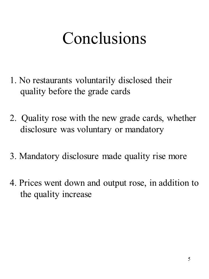 5 Conclusions 1. No restaurants voluntarily disclosed their quality before the grade cards 2.