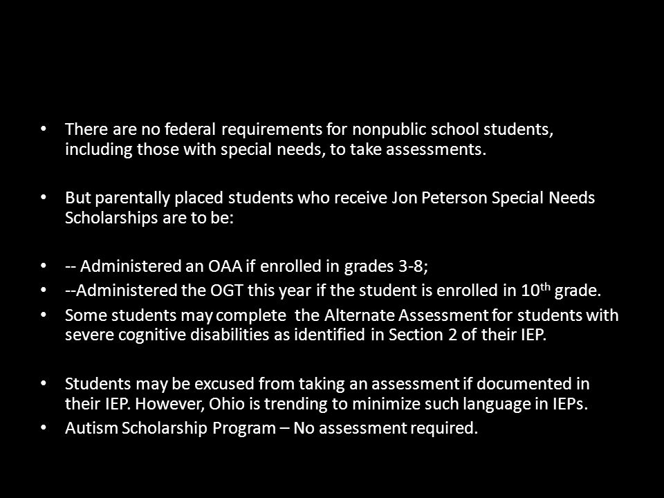 There are no federal requirements for nonpublic school students, including those with special needs, to take assessments.