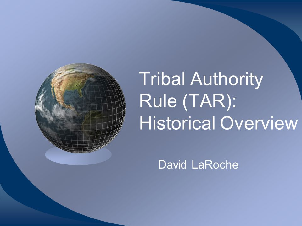 Tribal Authority Rule (TAR): Historical Overview David LaRoche