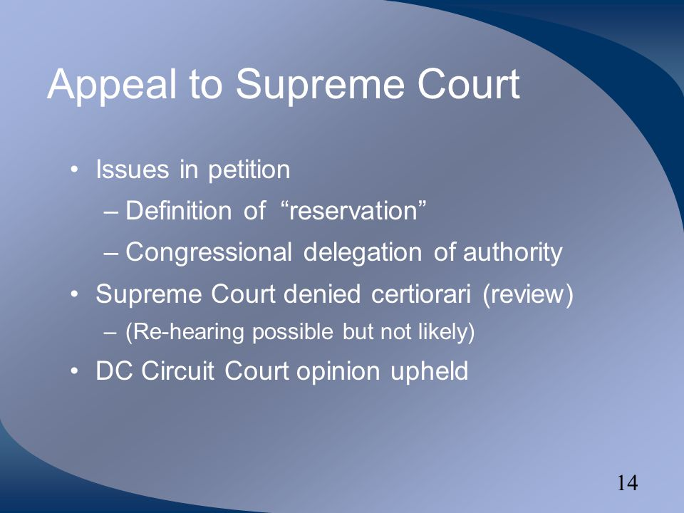 14 Appeal to Supreme Court Issues in petition –Definition of reservation –Congressional delegation of authority Supreme Court denied certiorari (review) –(Re-hearing possible but not likely) DC Circuit Court opinion upheld