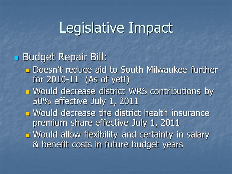 Legislative Impact Budget Repair Bill: Budget Repair Bill: Doesn't reduce aid to South Milwaukee further for 2010-11 (As of yet!) Doesn't reduce aid t