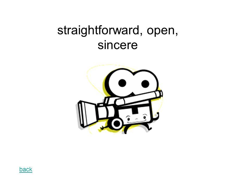 back straightforward, open, sincere