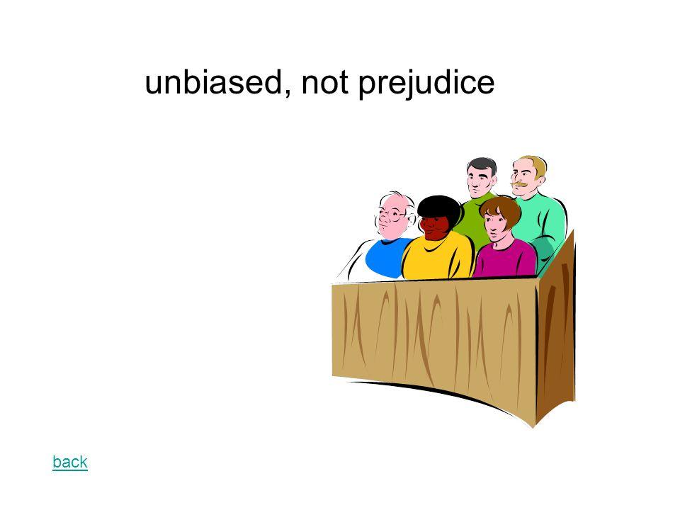back unbiased, not prejudice