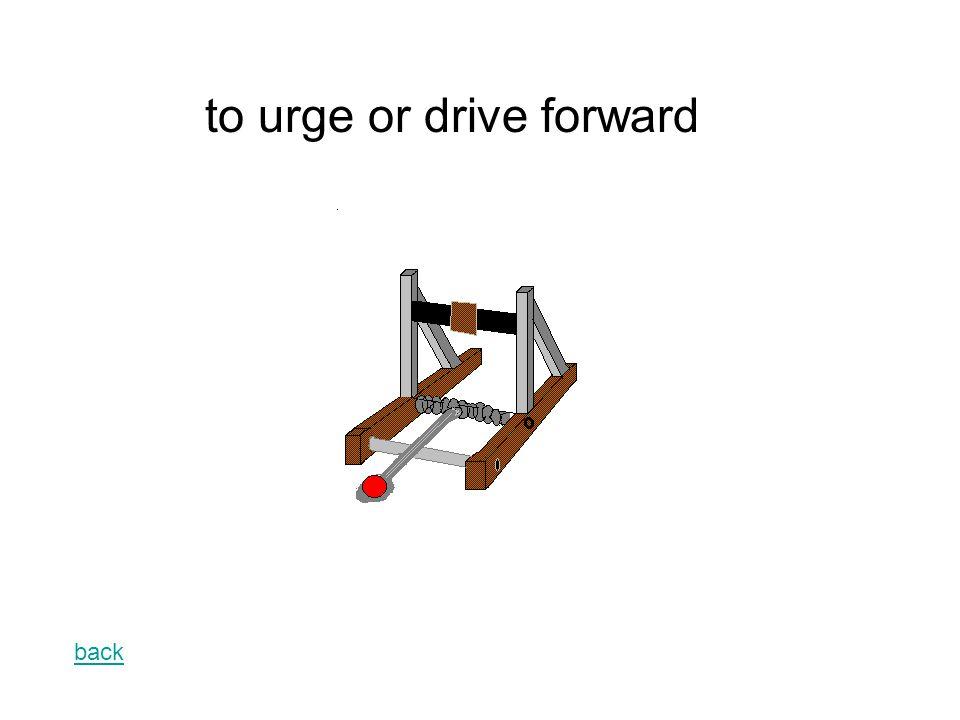back to urge or drive forward
