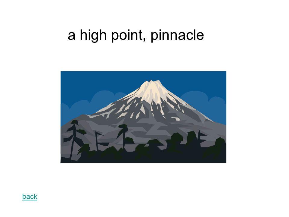 back a high point, pinnacle