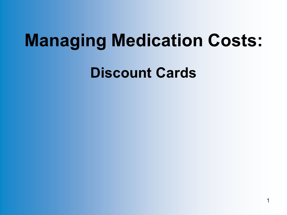 1 Managing Medication Costs: Discount Cards