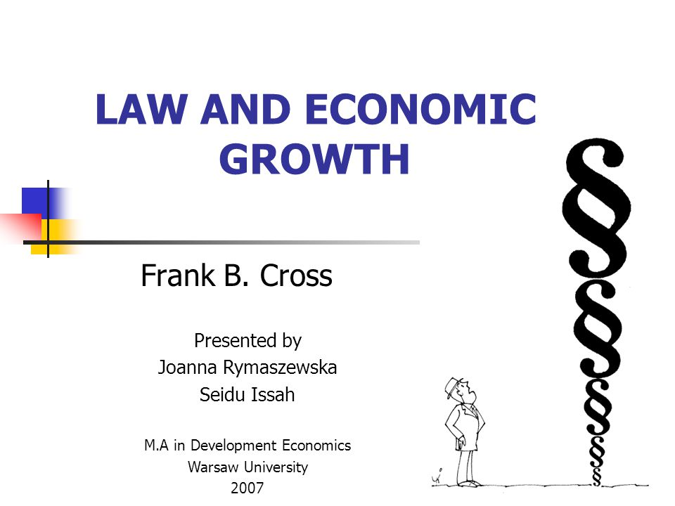 LAW AND ECONOMIC GROWTH Frank B.