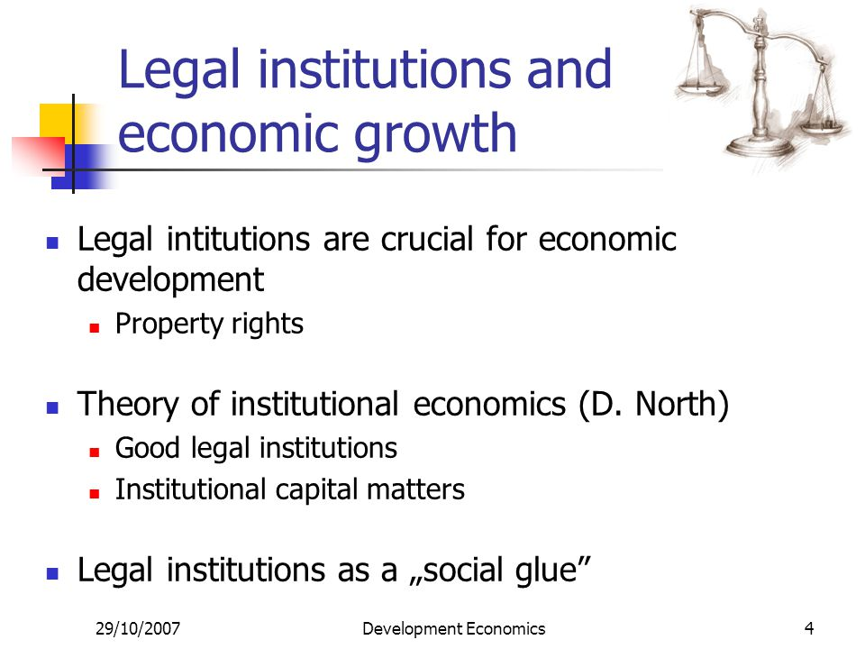 29/10/2007Development Economics4 Legal institutions and economic growth Legal intitutions are crucial for economic development Property rights Theory
