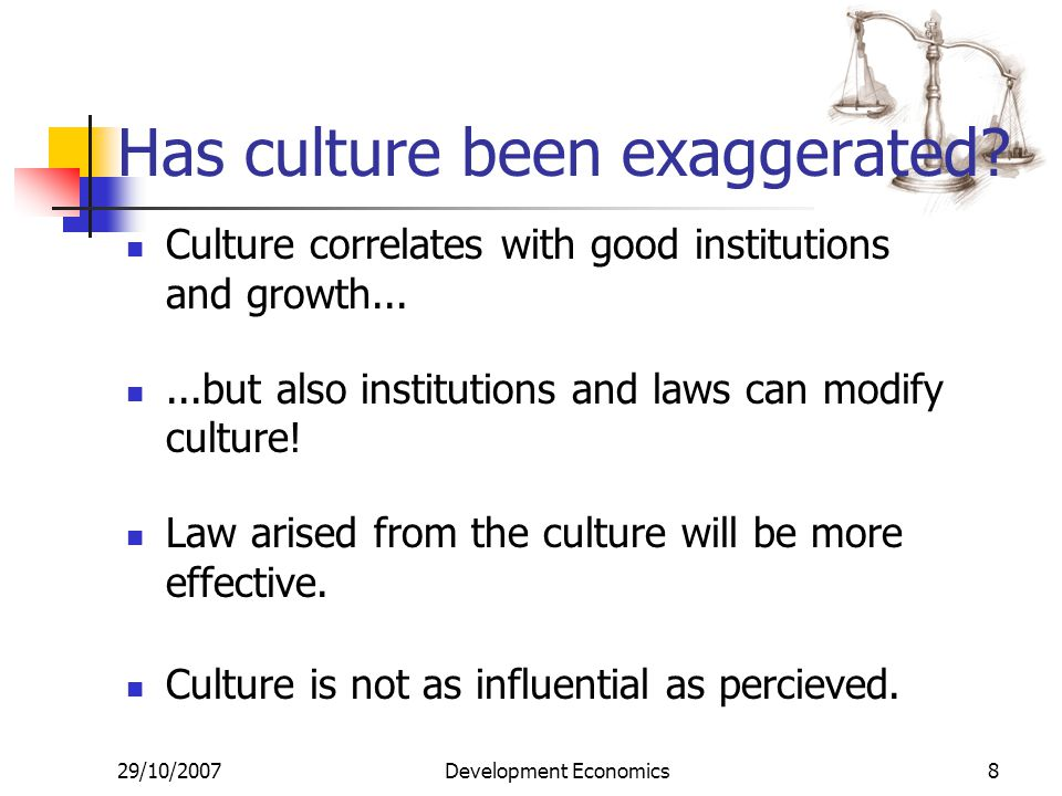 29/10/2007Development Economics8 Has culture been exaggerated.