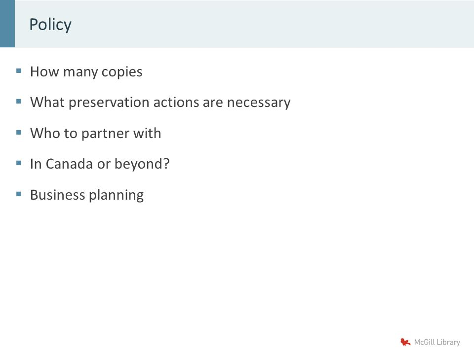  How many copies  What preservation actions are necessary  Who to partner with  In Canada or beyond.