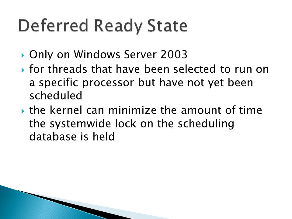  Only on Windows Server 2003  for threads that have been selected to run on a specific processor but have not yet been scheduled  the kernel can minimize the amount of time the systemwide lock on the scheduling database is held