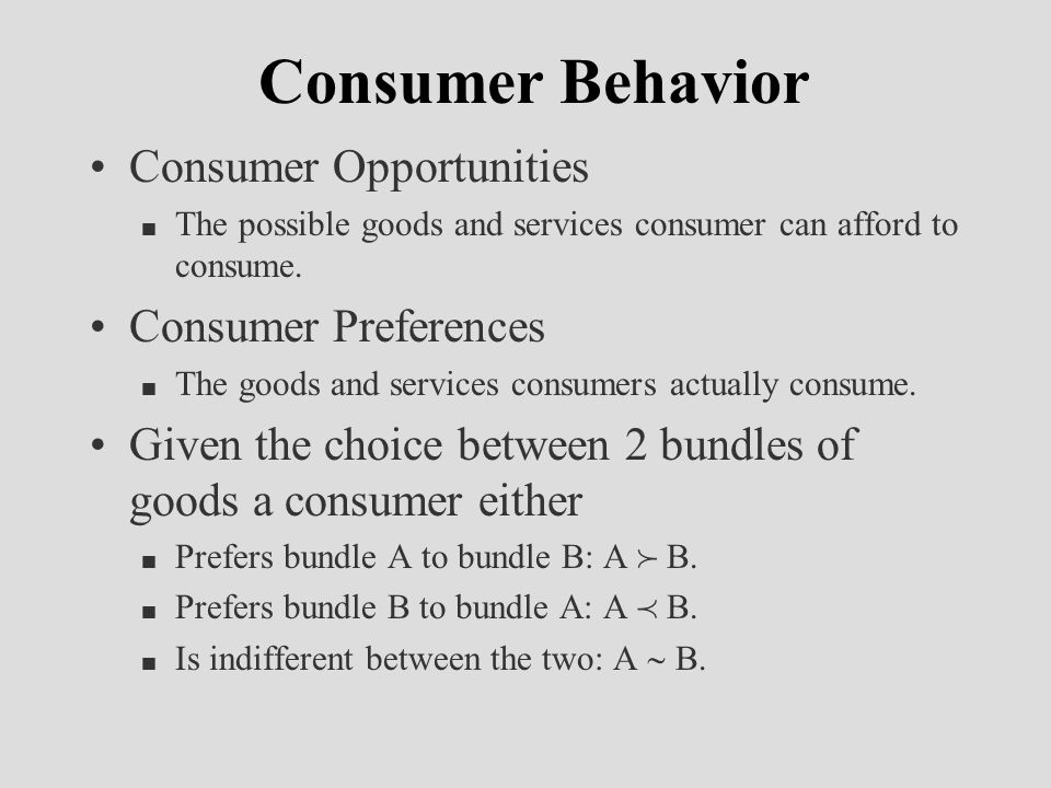 Consumer Behavior Consumer Opportunities n The possible goods and services consumer can afford to consume.