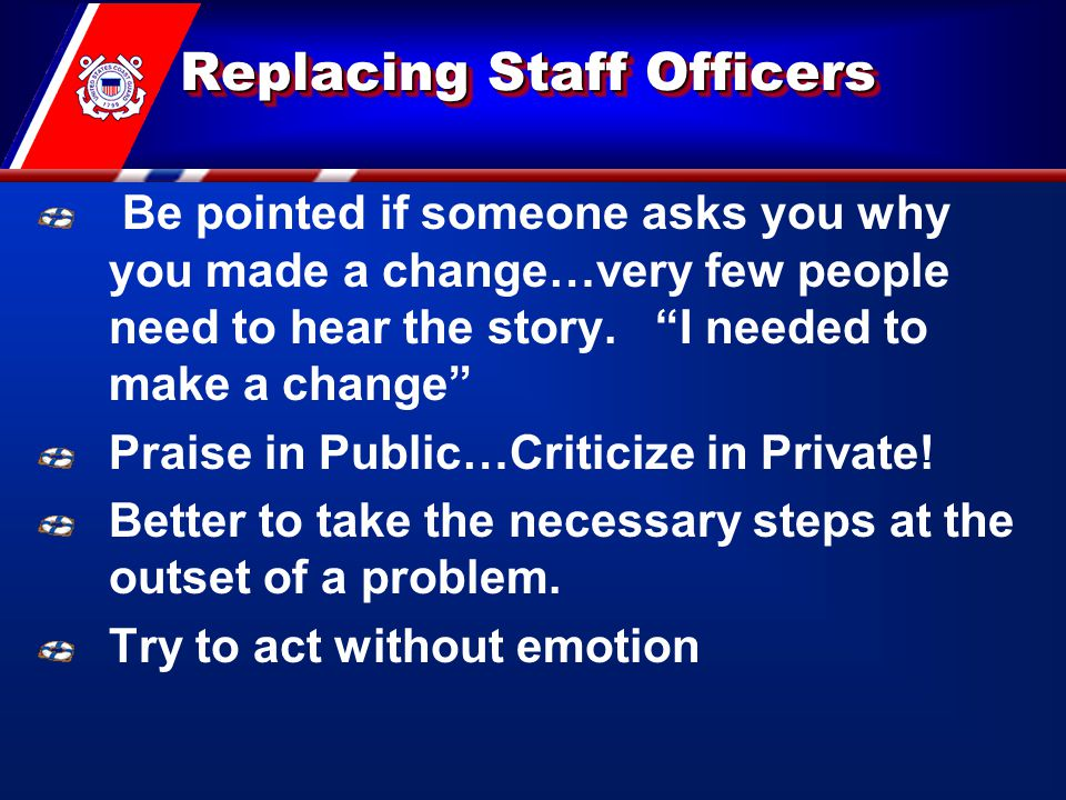 Replacing Staff Officers Be pointed if someone asks you why you made a change…very few people need to hear the story.